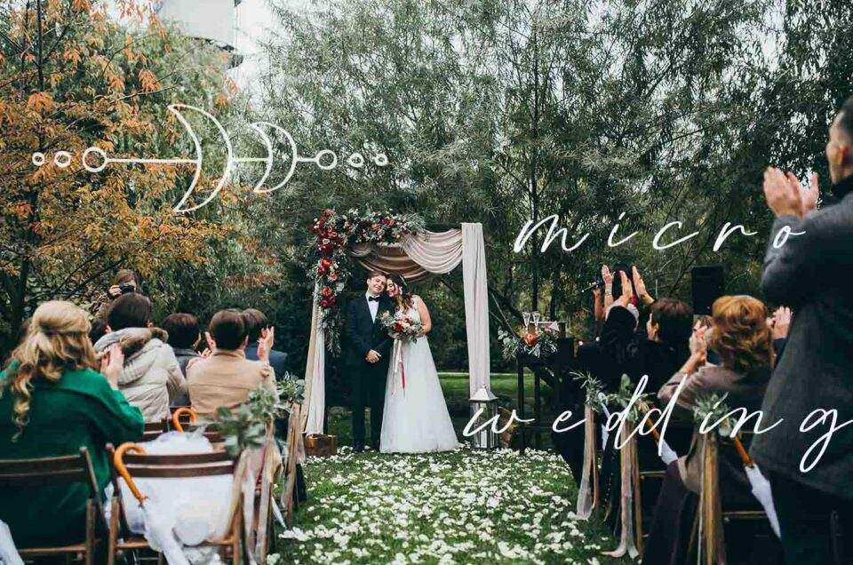 Micro Weddings: Everything You Need To Know